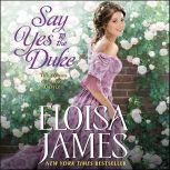 Say Yes to the Duke The Wildes of Lindow Castle, Eloisa James