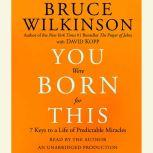 You Were Born for This Seven Keys to a Life of Predictable Miracles, Bruce Wilkinson