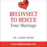 Reconnect to Rescue Your Marriage Avoid Divorce and Feel Loved Again, Dr. Laurie Weiss