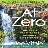"At Zero The Final Secret to ""Zero Limits"" The Quest for Miracles Through Ho'Oponopono, Joe Vitale"