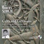 Celts and Germans The Enduring Heritage of the European Northlands, Timothy B. Shutt