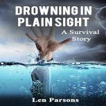 Drowning in Plain Sight : A Survival Story, Len Parsons