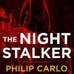 The Night Stalker The Life and Crimes of Richard Ramirez, Philip Carlo