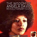 The Wisdom of Angela Davis; Revolutionary Icon, Geoffrey Giuliano