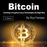 Bitcoin Investing in Cryptocurrency Technologies the Right Way, Roy Fantass