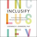 Inclusify The Power of Uniqueness and Belonging to Build Innovative Teams, Stefanie K. Johnson
