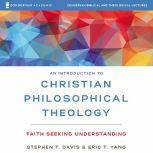 An Introduction to Christian Philosophical Theology: Audio Lectures Faith Seeking Understanding, Stephen T. Davis