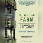 The Vertical Farm Feeding the World in the 21st Century, Dickson Despommier