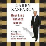How Life Imitates Chess, Garry Kasparov