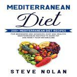 MEDITERRANEAN DIET: 200+ Mediterranean Diet Recipes for Beginners and Advanced,Easy and Healthy Mediterranean Recipes to Burn Fat and Reset Your Metabolism  , Steve Nolan