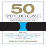 50 Psychology Classics Who We Are, How We Think, What We Do, Tom Butler-Bowdon