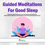 Guided Meditations For Good Sleep High-Quality Guided Meditations For Good Sleep With the Help Of Mindfulness.  BONUS: Body Scan Meditation, Guided Meditation For Deep Sleep And Relaxing Nature Sounds!, Kevin Kockot