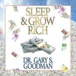 Sleep and Grow Rich, Dr. Gary S. Goodman