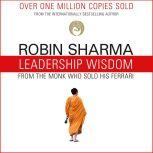 Leadership Wisdom from the Monk Who Sold His Ferrari The 8 Rituals of Visionary Leaders, Robin Sharma