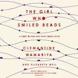 The Girl Who Smiled Beads A Story of War and What Comes After, Clemantine Wamariya