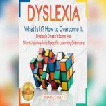 DYSLEXIA What Is It? How to Overcome It. Dyslexia Doesn't Scare Me: Short Journey Into Specific Learning Disorders. NEW VERSION, BRENDA CASEY