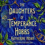 The Daughters of Temperance Hobbs A Novel, Katherine Howe
