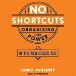 No Shortcuts Organizing for Power in the New Gilded Age, Jane F. McAlevey