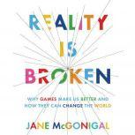 Reality is Broken Why Games Make Us Better and How They Can Change the World, Jane McGonigal