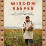 Wisdom Keeper One Man's Journey to Honor the Untold History of the Unangan People, Ilarion Merculieff