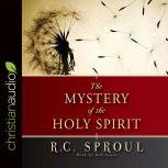 The Mystery of the Holy Spirit, R. C. Sproul