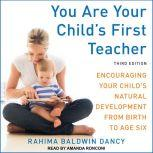 You Are Your Child's First Teacher Encouraging Your Child's Natural Development from Birth to Age Six, Third Edition, Rahima Baldwin Dancy
