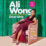 Dear Girls Intimate Tales, Untold Secrets & Advice for Living Your Best Life, Ali Wong