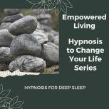 Hypnosis for Deep Sleep Rewire Your Mindset And Get Fast Results With Hypnosis!, Empowered Living