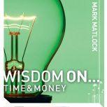 Wisdom On ... Time and Money, Mark Matlock