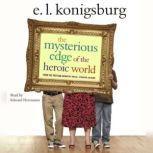 The Mysterious Edge of the Heroic World, E.L. Konigsburg