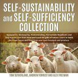 Self-sustainability and self-sufficiency Collection Aquaponics, Beekeeping, Homesteading, Homemade Repellents and Tiny houses. Live from hard work and the gifts of nature. Learn to build your own house and feed from your own livestock and produce., Tom Sutherland