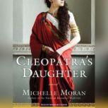 Cleopatra's Daughter, Michelle Moran