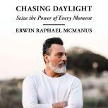 Chasing Daylight Seize the Power of Every Moment, Erwin Raphael McManus