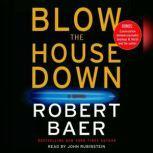 Blow The House Down, Robert Baer