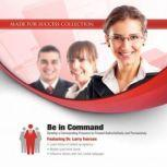 Be in Command Develop a Commanding Presence to Present Authoritatively and Persuasively, Dr. Larry Iverson