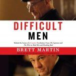 Difficult Men Behind the Scenes of a Creative Revolution: From The Sopranos and The Wire to Mad Men and Breaking Bad, Brett Martin