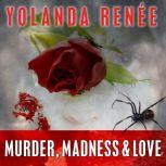 Murder, Madness & Love, Yolanda Renee