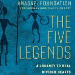 The Five Legends A Journey to Heal Divided Hearts, Anasazi Foundation