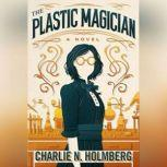 The Plastic Magician, Charlie N. Holmberg