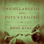 Michelangelo and the Popes Ceiling, Ross King