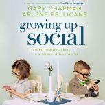 Growing Up Social Raising Relational Kids in a Screen-Driven World, Gary Chapman