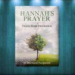 Hannah's Prayer Dawn from Desolation, D. Richard Ferguson
