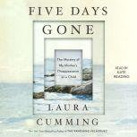 Five Days Gone The Mystery of My Mother's Disappearance as a Child, Laura Cumming