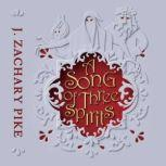 A Song of Three Spirits, J. Zachary Pike