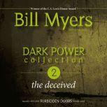 Dark Power Collection: The Deceived, Bill Myers