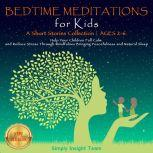BEDTIME MEDITATIONS FOR KIDS A Short Stories Collection | Ages 2-6. Help Your Children to Feel Calm and Reduce Stress Through Mindfulness Bringing Peacefulness and Natural Sleep. NEW VERSION