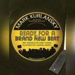 """Ready for a Brand New Beat How """"Dancing in the Street"""" Became the Anthem for a Changing America, Mark Kurlansky"""