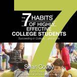 The 7 Habits of Highly Effective College Students Succeeding in College... and in life, Sean Covey