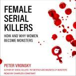 Female Serial Killers How and Why Women Become Monsters, Peter Vronsky