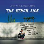 Other Side, The Stories of Central American Teen Refugees Who Dream of Crossing the Border, Juan Pablo Villalobos